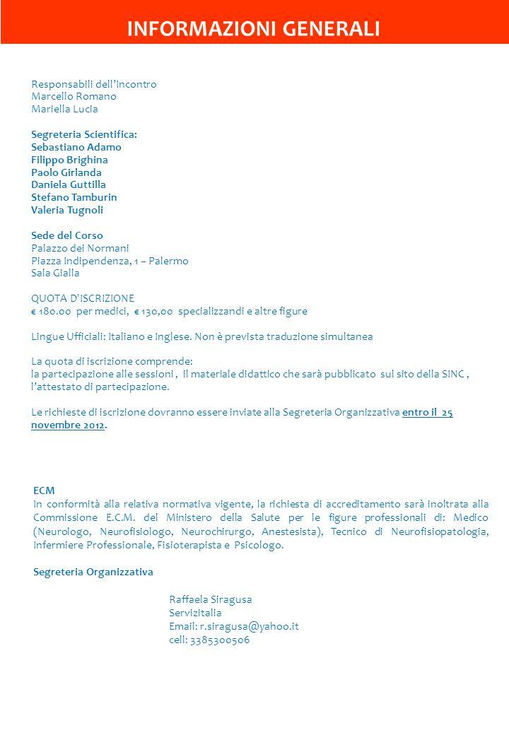 INFORMAZIONI GENERALI Responsabili dellIncontro Marcello Romano Mariella Lucia Segreteria Scientifica: Sebastiano Adamo Filippo Brighina Paolo Girland