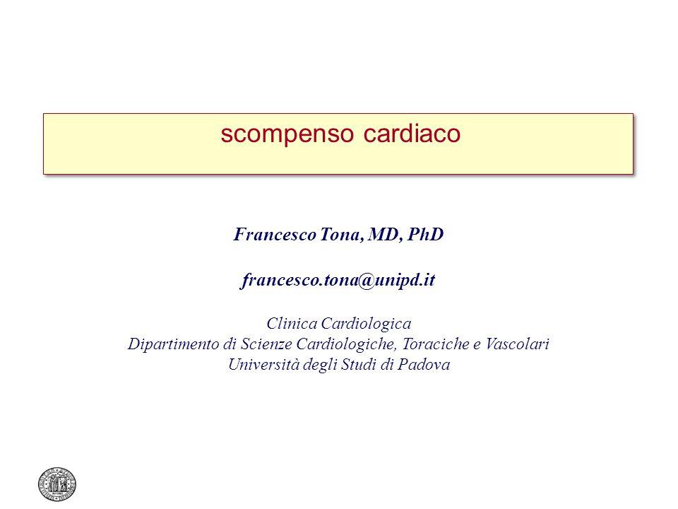 scompenso cardiaco Francesco Tona, MD, PhD francesco.tona@unipd.it Clinica Cardiologica Dipartimento di Scienze Cardiologiche, Toraciche e Vascolari U