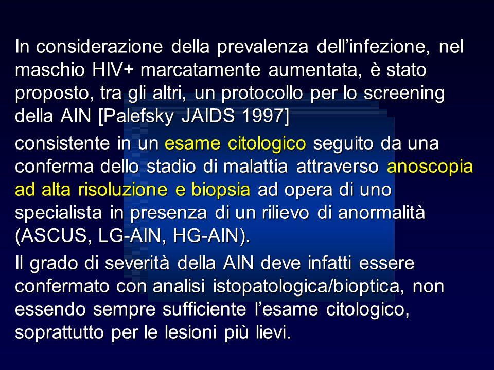 In considerazione della prevalenza dellinfezione, nel maschio HIV+ marcatamente aumentata, è stato proposto, tra gli altri, un protocollo per lo scree