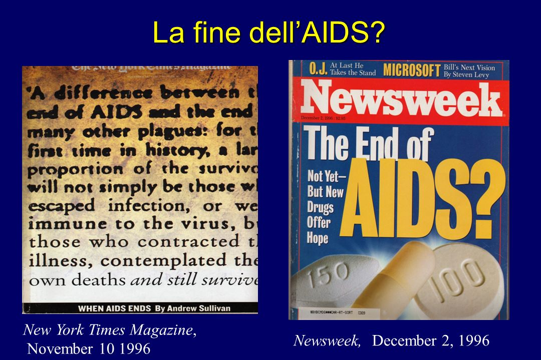New York Times Magazine, November 10 1996 Newsweek, December 2, 1996 La fine dellAIDS?