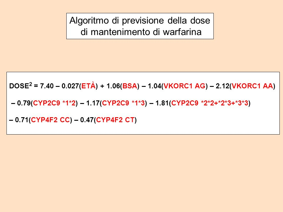 DOSE 2 = 7.40 – 0.027(ETÀ) + 1.06(BSA) – 1.04(VKORC1 AG) – 2.12(VKORC1 AA) – 0.79(CYP2C9 *1*2) – 1.17(CYP2C9 *1*3) – 1.81(CYP2C9 *2*2+*2*3+*3*3) – 0.7
