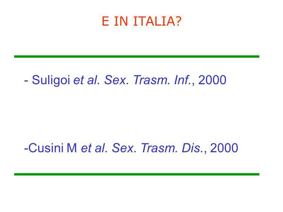 - Suligoi et al. Sex. Trasm. Inf., 2000 -Cusini M et al. Sex. Trasm. Dis., 2000 E IN ITALIA?