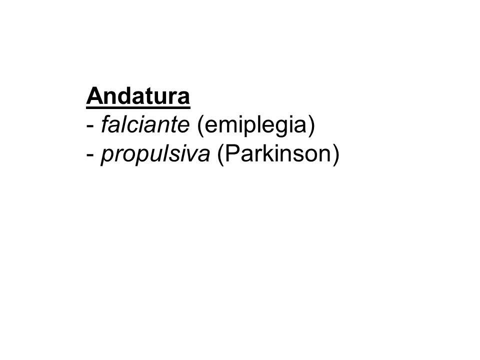 Andatura - falciante (emiplegia) - propulsiva (Parkinson)