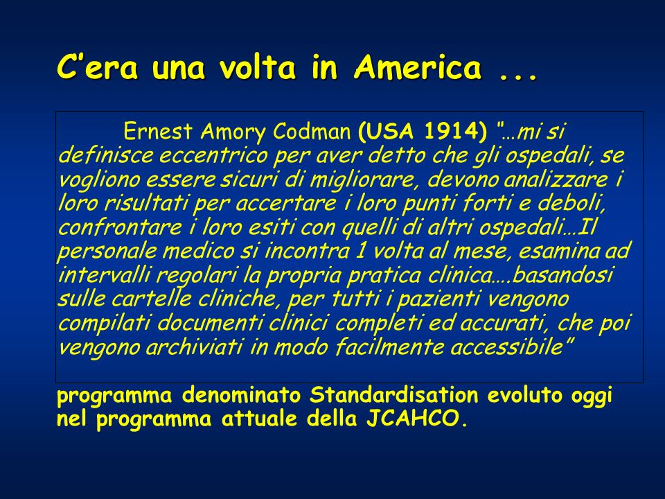 Cera una volta in America... Ernest Amory Codman (USA 1914) …mi si definisce eccentrico per aver detto che gli ospedali, se vogliono essere sicuri di