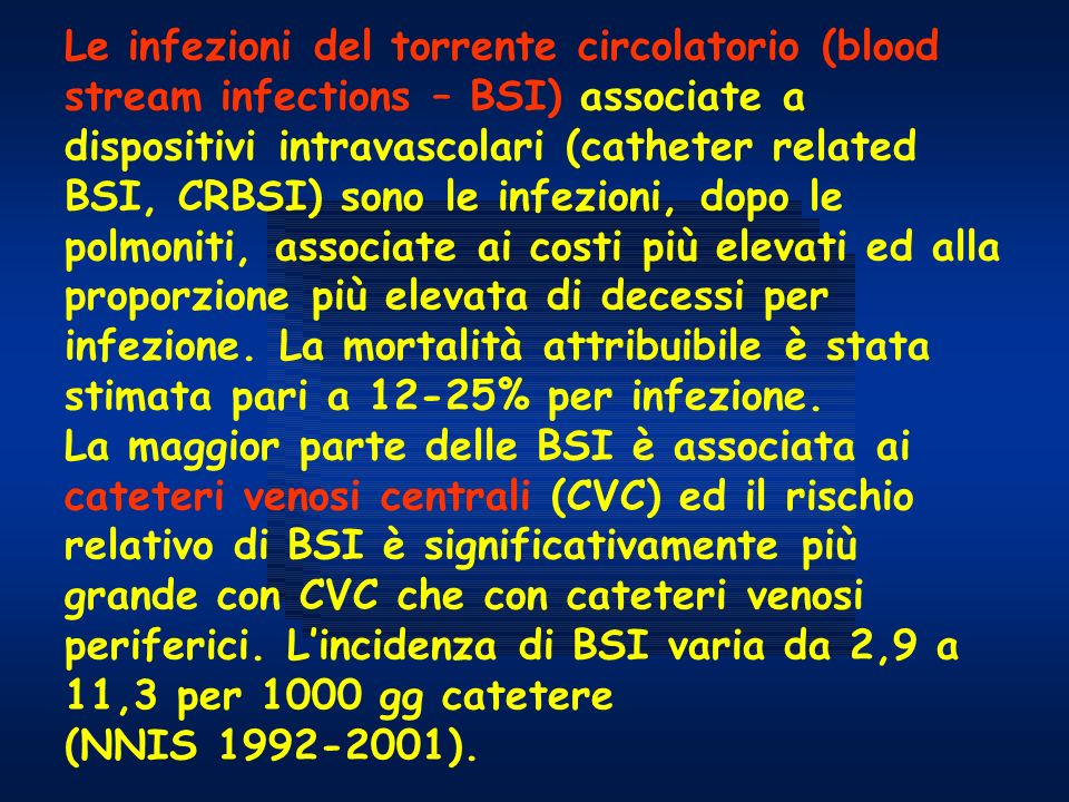Le infezioni del torrente circolatorio (blood stream infections – BSI) associate a dispositivi intravascolari (catheter related BSI, CRBSI) sono le in