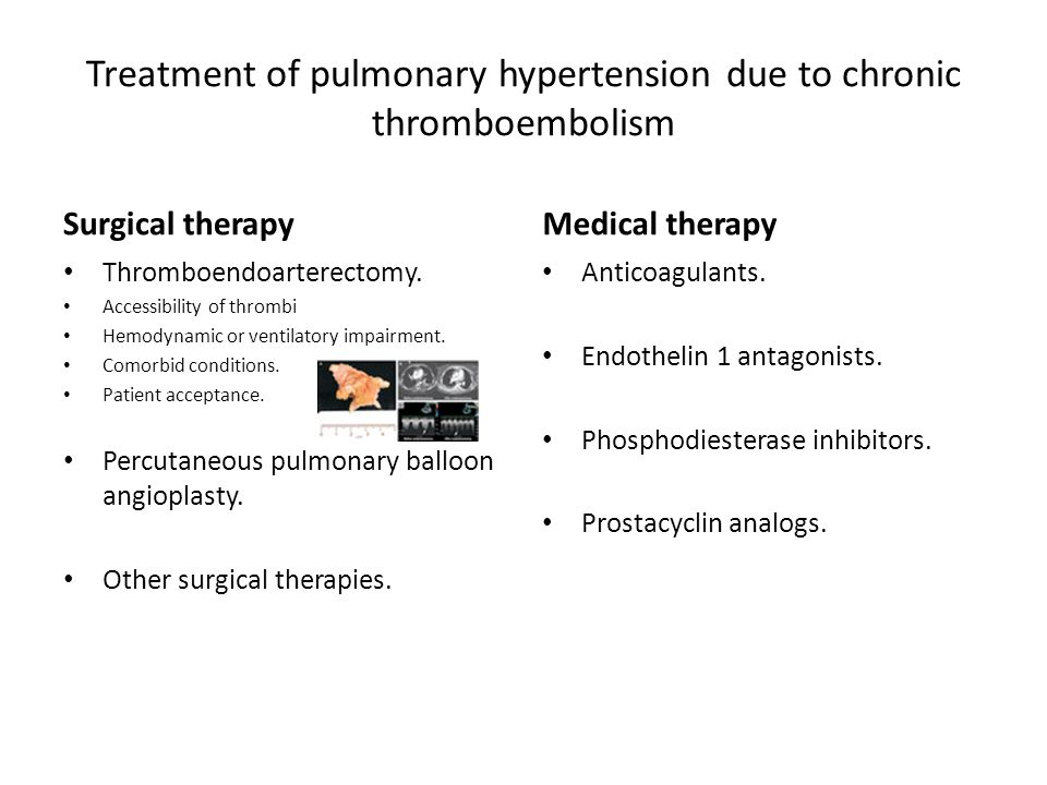 Treatment of pulmonary hypertension due to chronic thromboembolism Surgical therapy Thromboendoarterectomy. Accessibility of thrombi Hemodynamic or ve