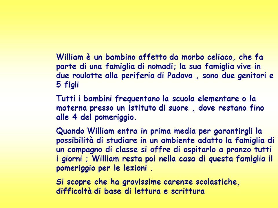 William è un bambino affetto da morbo celiaco, che fa parte di una famiglia di nomadi; la sua famiglia vive in due roulotte alla periferia di Padova,