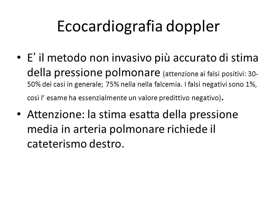 Ecocardiografia doppler E il metodo non invasivo più accurato di stima della pressione polmonare (attenzione ai falsi positivi: 30- 50% dei casi in ge