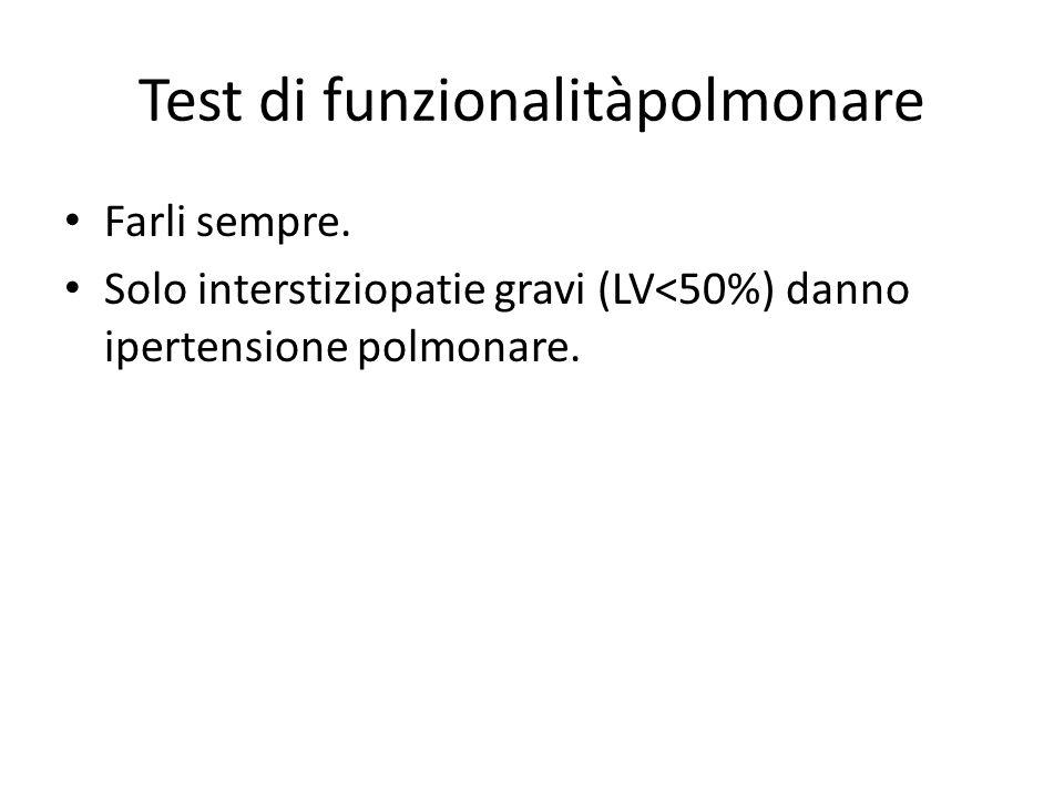 Test di funzionalitàpolmonare Farli sempre. Solo interstiziopatie gravi (LV<50%) danno ipertensione polmonare.