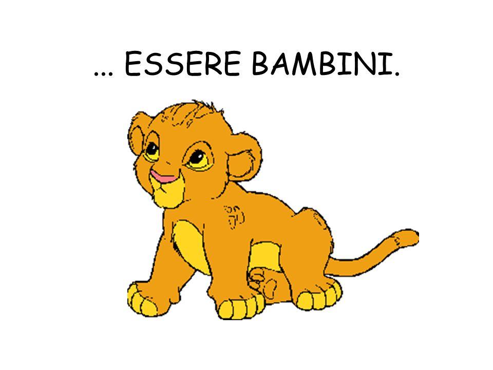 ... ESSERE BAMBINI.