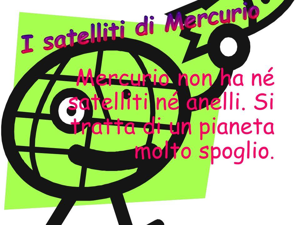 Mercurio non ha né satelliti né anelli. Si tratta di un pianeta molto spoglio.