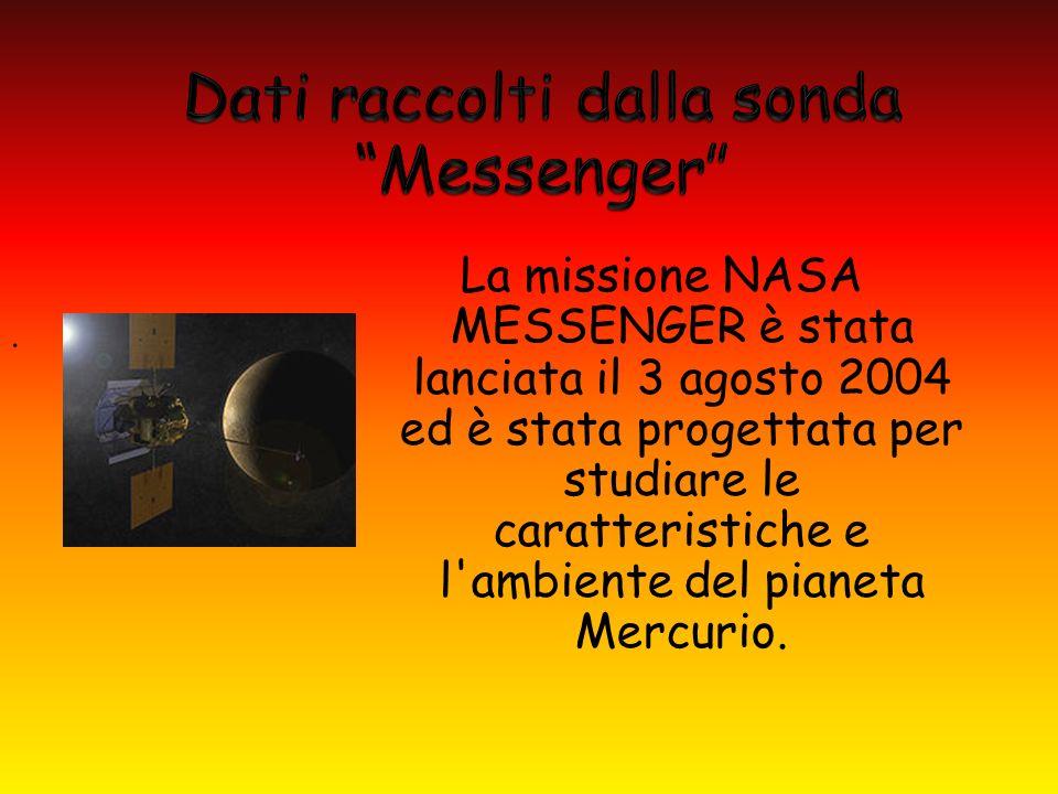 La missione NASA MESSENGER è stata lanciata il 3 agosto 2004 ed è stata progettata per studiare le caratteristiche e l'ambiente del pianeta Mercurio..