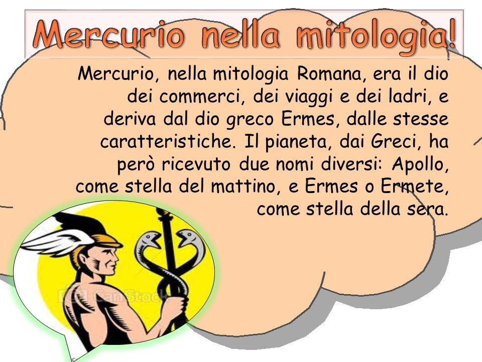 Mercurio, nella mitologia Romana, era il dio dei commerci, dei viaggi e dei ladri, e deriva dal dio greco Ermes, dalle stesse caratteristiche. Il pian