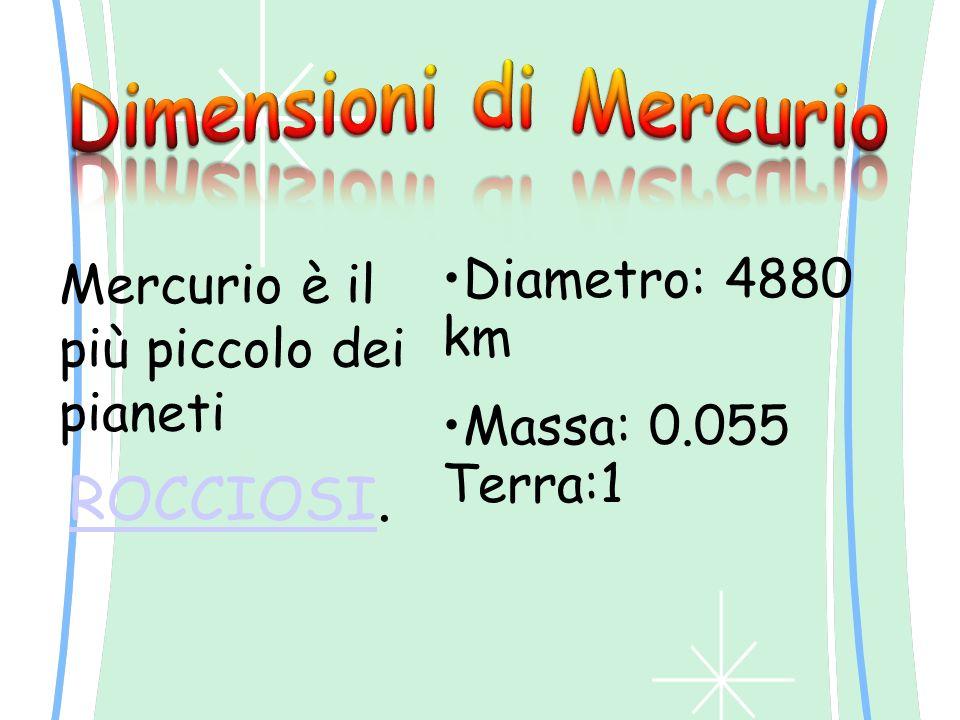 ROCCIOSI. Diametro: 4880 km Massa: 0.055 Terra:1 Mercurio è il più piccolo dei pianeti