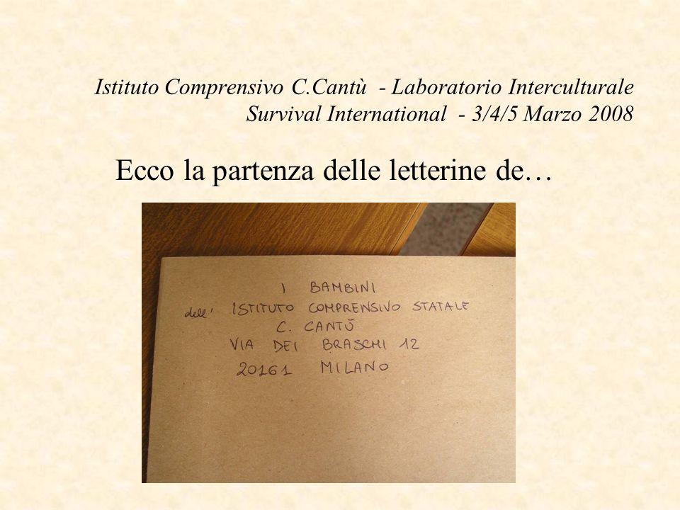 Istituto Comprensivo C.Cantù - Laboratorio Interculturale Survival International - 3/4/5 Marzo 2008 Ecco la partenza delle letterine de…