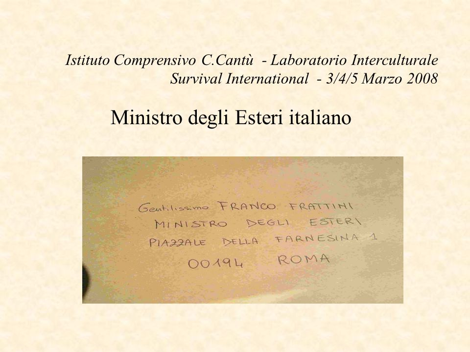 Istituto Comprensivo C.Cantù - Laboratorio Interculturale Survival International - 3/4/5 Marzo 2008 Ministro degli Esteri italiano