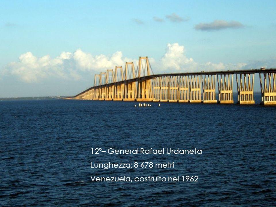 12º– General Rafael Urdaneta Lunghezza: 8 678 metri Venezuela, costruito nel 1962