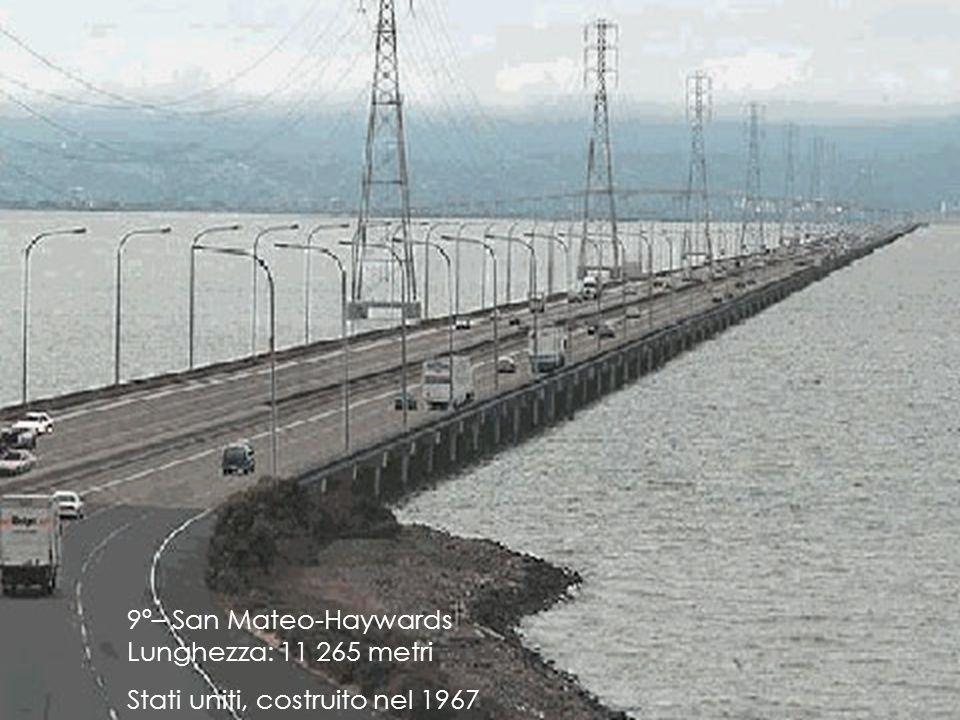 9º– San Mateo-Haywards Lunghezza: 11 265 metri Stati uniti, costruito nel 1967