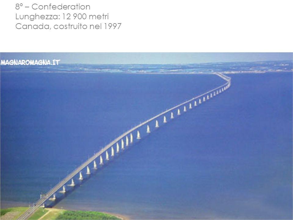 8º – Confederation Lunghezza: 12 900 metri Canada, costruito nel 1997