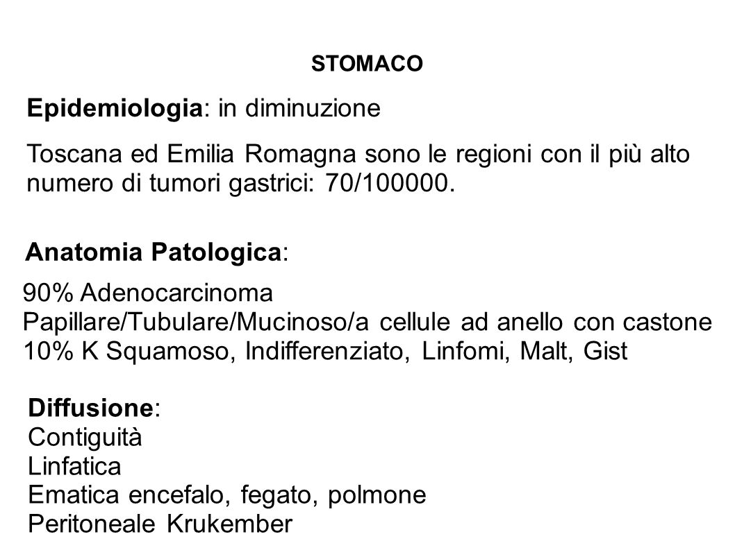 STOMACO Epidemiologia: in diminuzione Toscana ed Emilia Romagna sono le regioni con il più alto numero di tumori gastrici: 70/100000. Anatomia Patolog