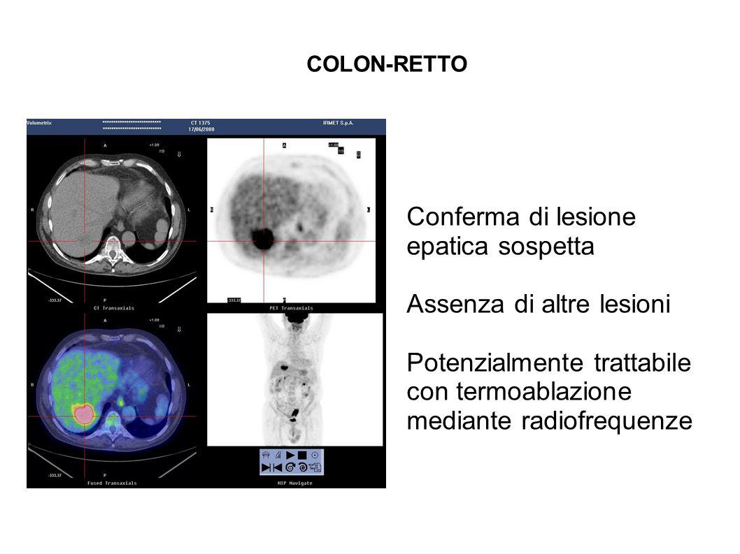 COLON-RETTO Conferma di lesione epatica sospetta Assenza di altre lesioni Potenzialmente trattabile con termoablazione mediante radiofrequenze
