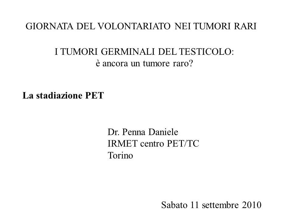 GIORNATA DEL VOLONTARIATO NEI TUMORI RARI Sabato 11 settembre 2010 I TUMORI GERMINALI DEL TESTICOLO: è ancora un tumore raro? Dr. Penna Daniele IRMET