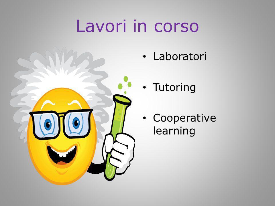 Lavori in corso Laboratori Tutoring Cooperative learning
