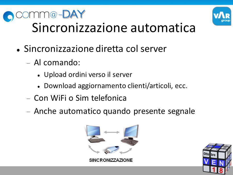 Sincronizzazione automatica Sincronizzazione diretta col server Al comando: Upload ordini verso il server Download aggiornamento clienti/articoli, ecc.