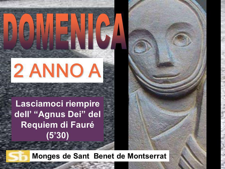 Lasciamoci riempire dell Agnus Dei del Requiem di Fauré (530) Monges de Sant Benet de Montserrat 2 ANNO A