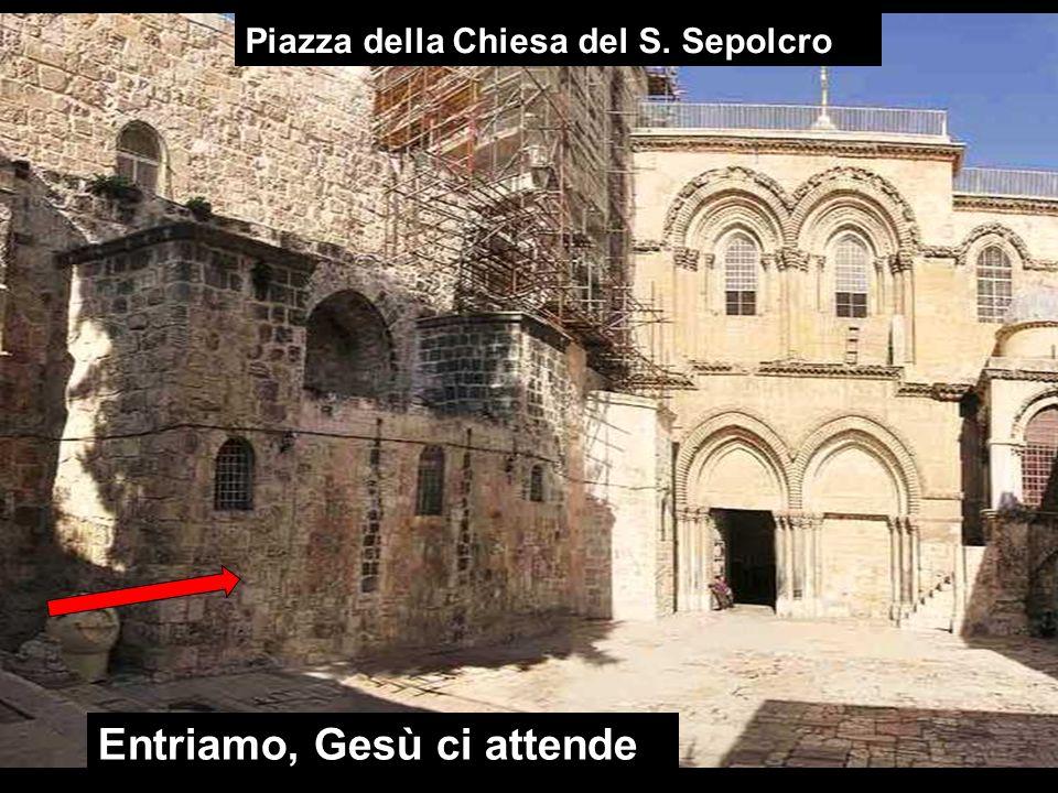 Piazza della Chiesa del S. Sepolcro Entriamo, Gesù ci attende