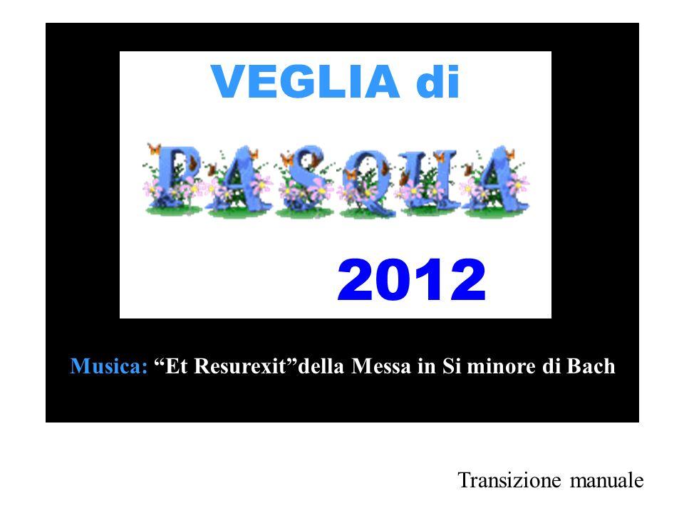 VEGLIA di 2012 Musica: Et Resurexitdella Messa in Si minore di Bach Transizione manuale