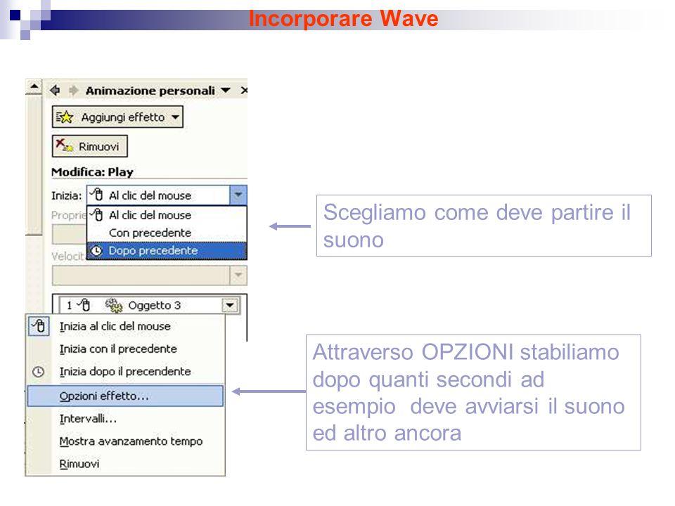 Incorporare Wave Scegliamo come deve partire il suono Attraverso OPZIONI stabiliamo dopo quanti secondi ad esempio deve avviarsi il suono ed altro ancora