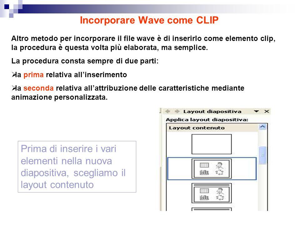 Incorporare Wave come CLIP Altro metodo per incorporare il file wave è di inserirlo come elemento clip, la procedura è questa volta più elaborata, ma semplice.