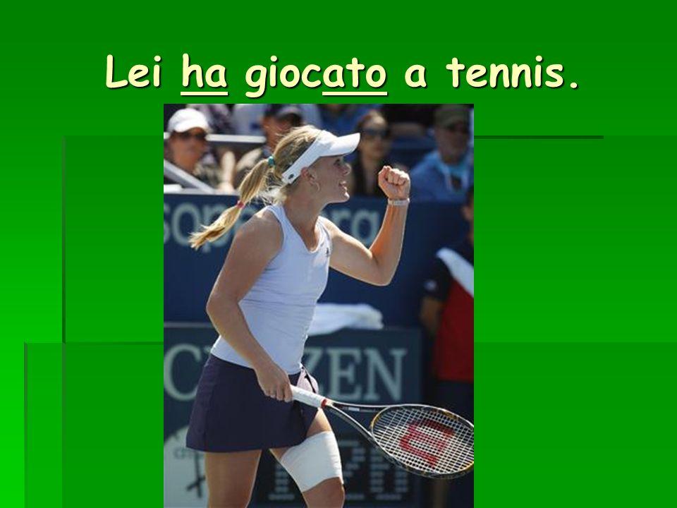 Lei ha giocato a tennis.