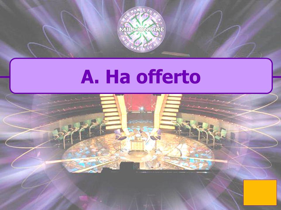 A. ha offerto La nonna __ ___ offrire un caffe` B. offrito D. offerto C. ha offrito