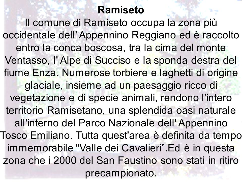 Ramiseto Il comune di Ramiseto occupa la zona più occidentale dell' Appennino Reggiano ed è raccolto entro la conca boscosa, tra la cima del monte Ven