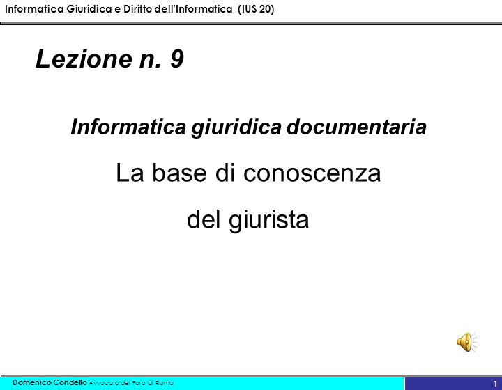 Informatica Giuridica e Diritto dellInformatica (IUS 20) Domenico Condello Avvocato del Foro di Roma 1 Lezione n.