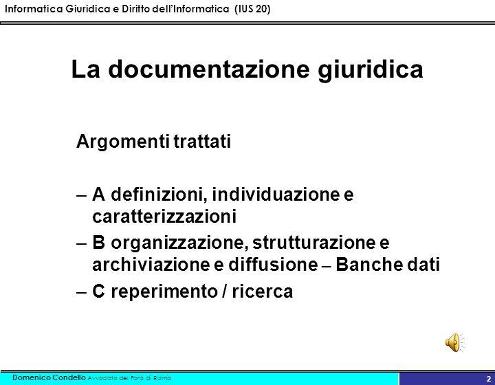 Informatica Giuridica e Diritto dellInformatica (IUS 20) Domenico Condello Avvocato del Foro di Roma 3 1 Definizione Per informatica giuridica documentaria si intende quel settore dell I.
