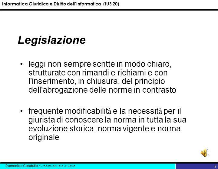 Informatica Giuridica e Diritto dellInformatica (IUS 20) Domenico Condello Avvocato del Foro di Roma 16 Dato giudiziario Dato giudiziario - legale - Dato tecnico-giuridico
