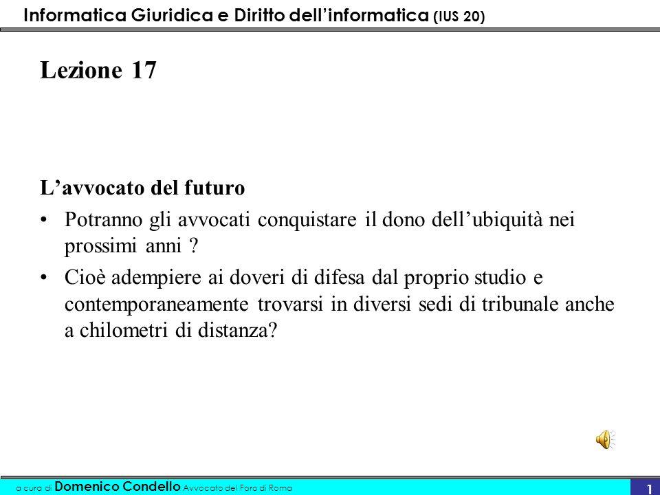 Informatica Giuridica e Diritto dellinformatica (IUS 20) a cura di Domenico Condello Avvocato del Foro di Roma 1 Lezione 17 Lavvocato del futuro Potra