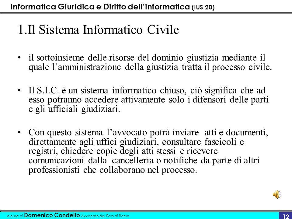 Informatica Giuridica e Diritto dellinformatica (IUS 20) a cura di Domenico Condello Avvocato del Foro di Roma 12 1.Il Sistema Informatico Civile il s
