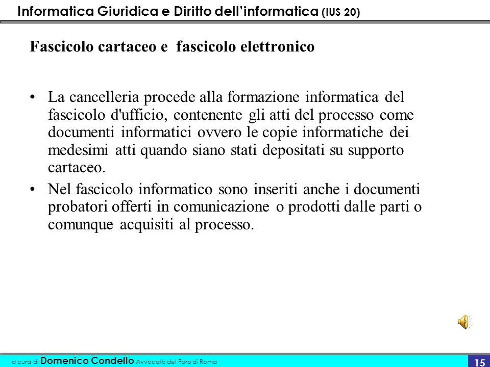 Informatica Giuridica e Diritto dellinformatica (IUS 20) a cura di Domenico Condello Avvocato del Foro di Roma 15 Fascicolo cartaceo e fascicolo elett