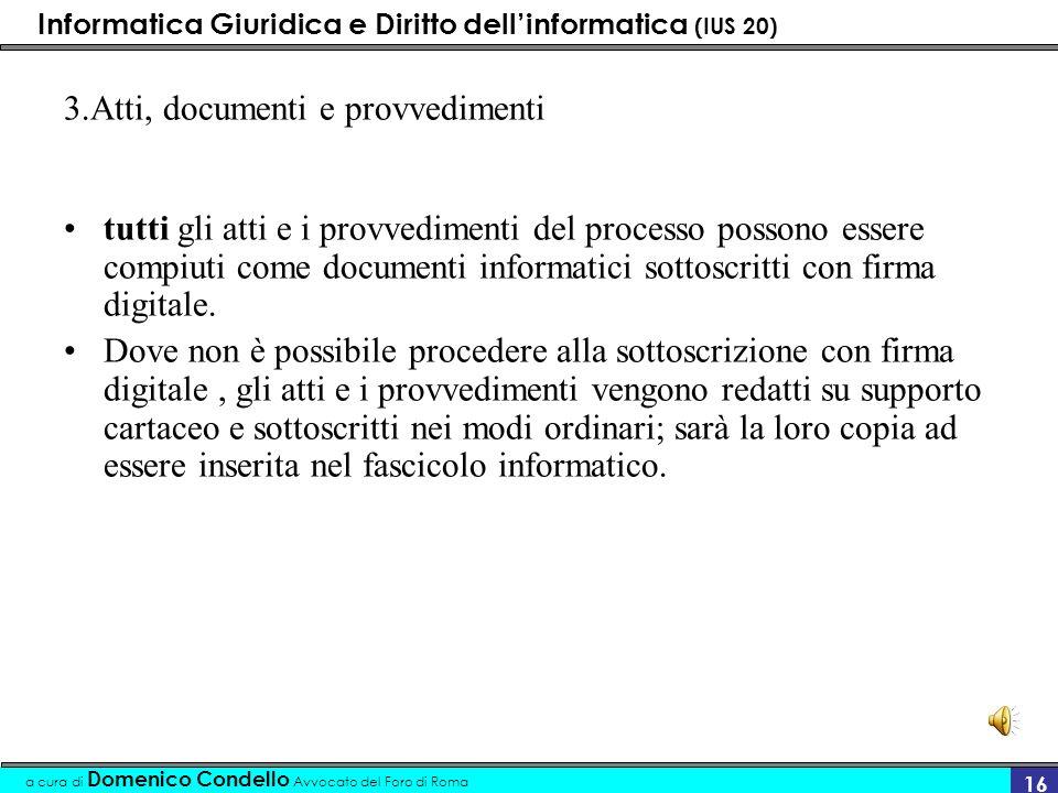 Informatica Giuridica e Diritto dellinformatica (IUS 20) a cura di Domenico Condello Avvocato del Foro di Roma 16 3.Atti, documenti e provvedimenti tu