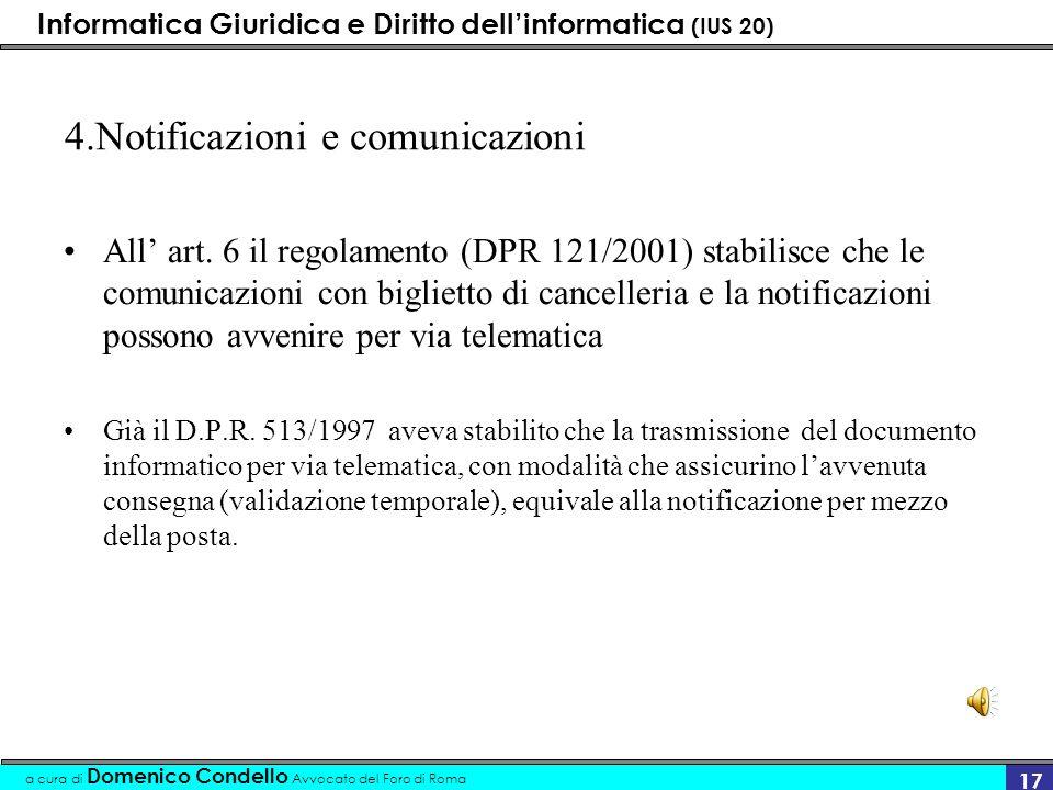 Informatica Giuridica e Diritto dellinformatica (IUS 20) a cura di Domenico Condello Avvocato del Foro di Roma 17 4.Notificazioni e comunicazioni All