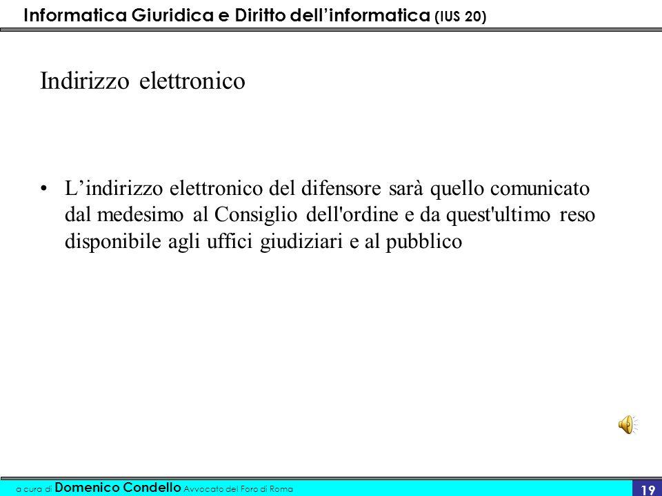 Informatica Giuridica e Diritto dellinformatica (IUS 20) a cura di Domenico Condello Avvocato del Foro di Roma 19 Indirizzo elettronico Lindirizzo ele