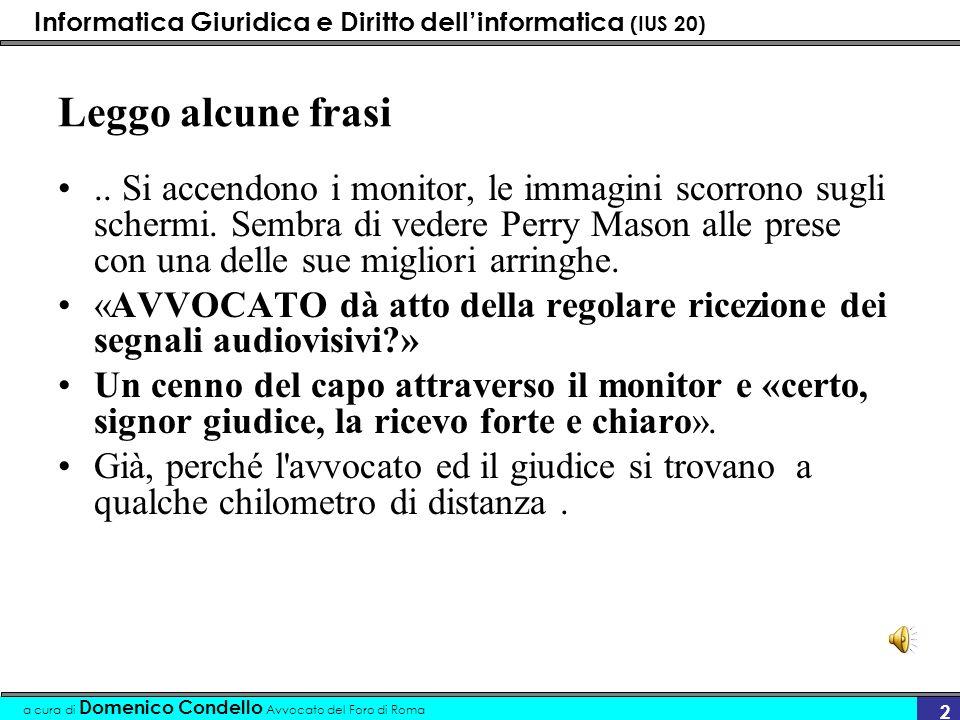 Informatica Giuridica e Diritto dellinformatica (IUS 20) a cura di Domenico Condello Avvocato del Foro di Roma 2 Leggo alcune frasi.. Si accendono i m