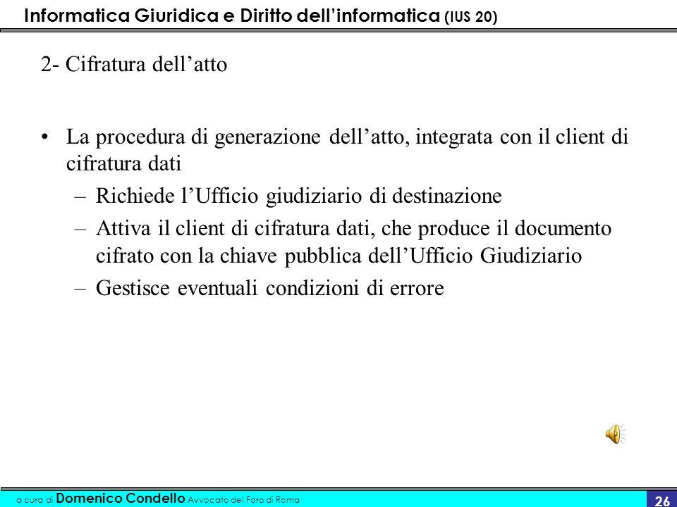 Informatica Giuridica e Diritto dellinformatica (IUS 20) a cura di Domenico Condello Avvocato del Foro di Roma 26 2- Cifratura dellatto La procedura d