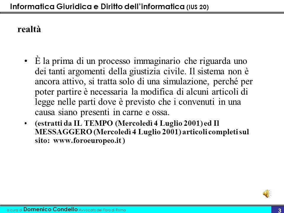 Informatica Giuridica e Diritto dellinformatica (IUS 20) a cura di Domenico Condello Avvocato del Foro di Roma 3 realtà È la prima di un processo imma