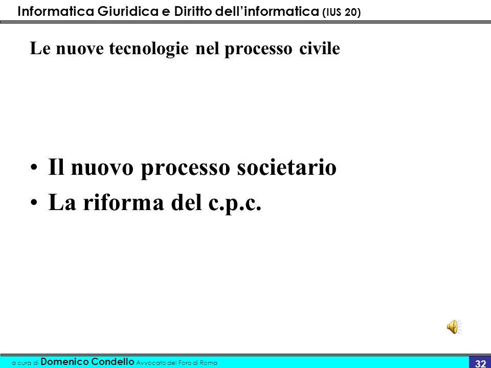 Informatica Giuridica e Diritto dellinformatica (IUS 20) a cura di Domenico Condello Avvocato del Foro di Roma 32 Le nuove tecnologie nel processo civ