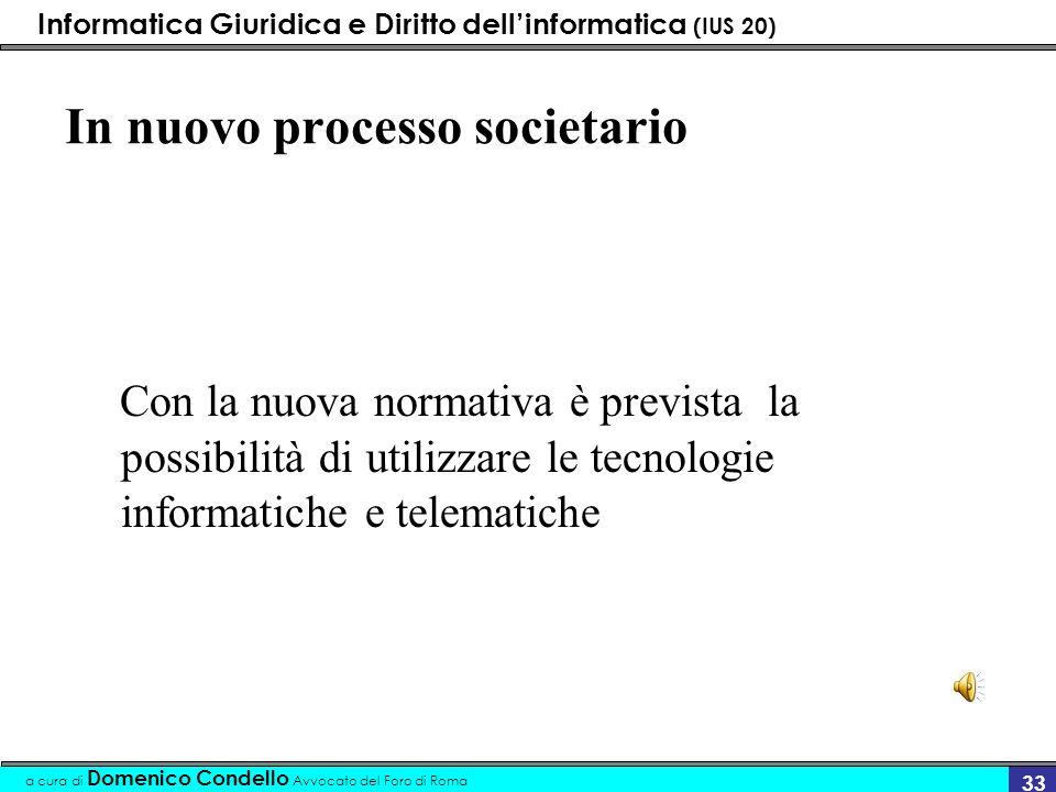 Informatica Giuridica e Diritto dellinformatica (IUS 20) a cura di Domenico Condello Avvocato del Foro di Roma 33 In nuovo processo societario Con la
